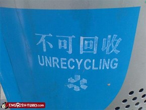 Unrecycling?!?!?