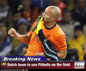 Breaking News - Dutch team to use Pitbulls on the field