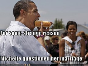 For some strange reason Michelle questioned her marriage