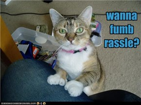 wanna  fumb rassle?