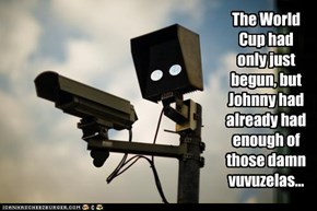 The World Cup had only just begun, but Johnny had already had enough of those damn vuvuzelas...