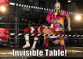 Invisible Table!