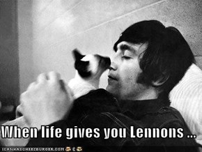 When life gives you Lennons ...