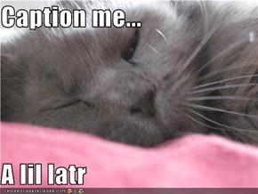 Caption me...  A lil latr