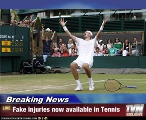 Breaking News - Fake injuries now available in Tennis