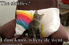 The skittles?  I dun know where de went....