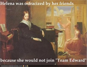 "Helena was ostracized by her friends  because she would not join ""Team Edward"""