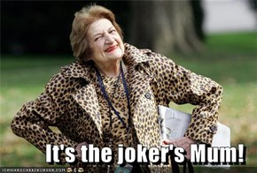 It's the joker's Mum!