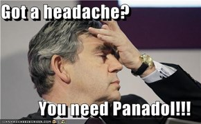 Got a headache?  You need Panadol!!!