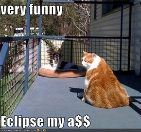 very funny   Eclipse my a$$