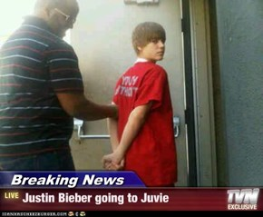 Breaking News - Justin Bieber going to Juvie