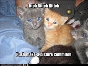 Itteh Bitteh Kitteh rush-make-a-picture commiteh