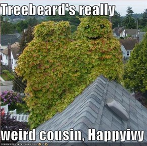Treebeard's really  weird cousin, Happyivy