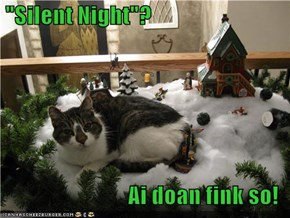 """Silent Night""?  Ai doan fink so!"
