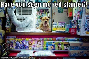 Have you seen my red stapler?