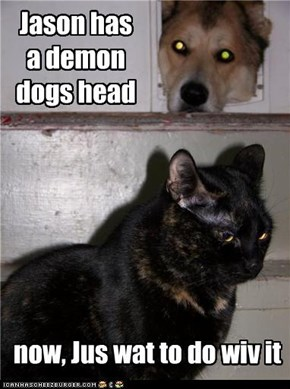 Jason has  a demon dogs head