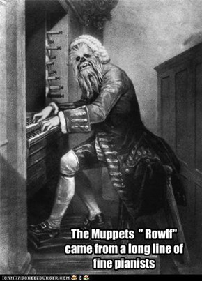 "The Muppets  "" Rowlf""  came from a long line of fine pianists"