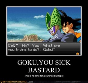 GOKU,YOU SICK BASTARD
