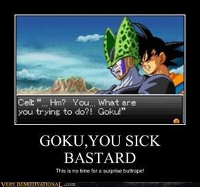 GOKU,YOU SICK BASTARD
