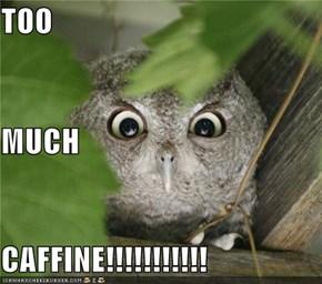 TOO MUCH CAFFINE!!!!!!!!!!!