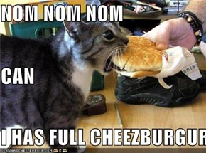 NOM NOM NOM CAN I HAS FULL CHEEZBURGUR
