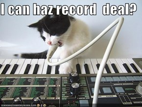 I can haz record  deal?
