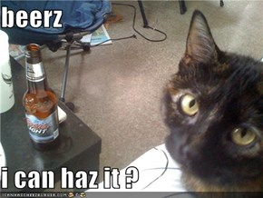 beerz  i can haz it ?