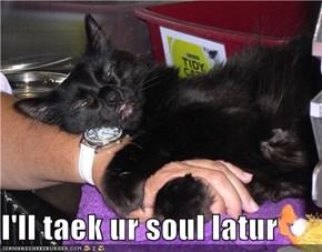 I'll taek ur soul latur