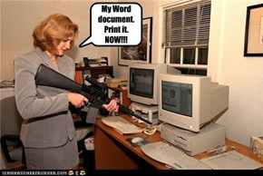 My Word document.  Print it.  NOW!!!