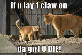 if u lay 1 claw on  da girl U DIE!