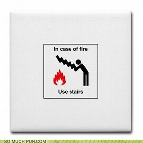 But the Stairs Are Inflammable!