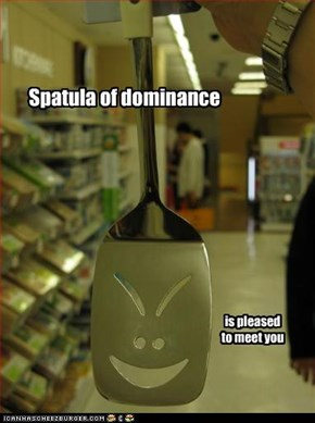 Spatula of dominance