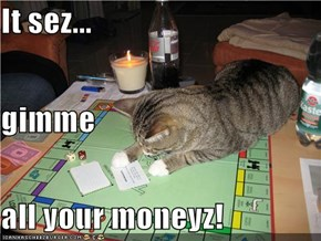 It sez... gimme all your moneyz!