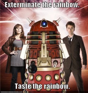 Exterminate the rainbow.  Taste the rainbow.