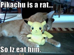 Pikachu is a rat...  So Iz eat him.