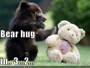 Bear hug in.. 3...2...