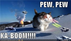 PEW, PEW  KA-BOOM!!!!