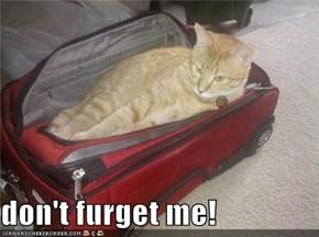 don't furget me!