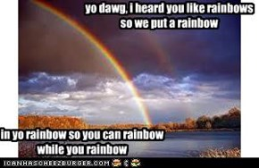 yo dawg, i heard you like rainbows so we put a rainbow