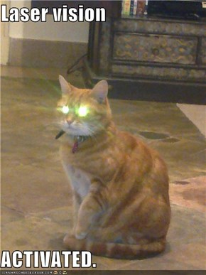 Laser vision  ACTIVATED.