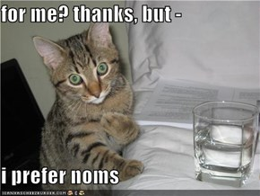 for me? thanks, but -   i prefer noms