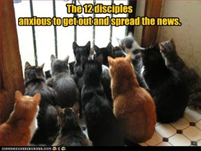 The 12 disciples anxious to get out and spread the news.