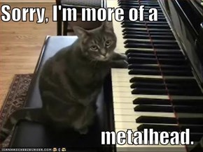 Sorry, I'm more of a  metalhead.