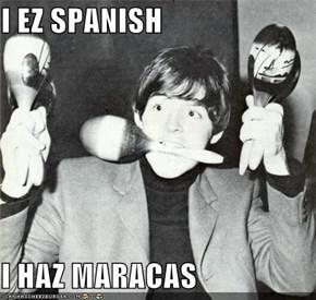 I EZ SPANISH  I HAZ MARACAS