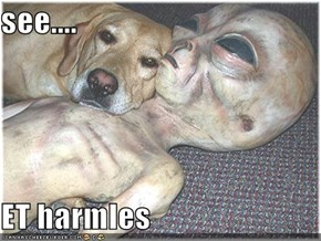see....  ET harmles