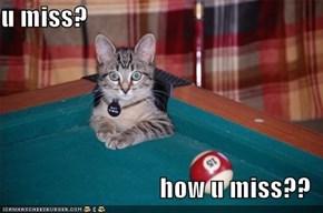 u miss?  how u miss??