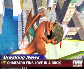 Breaking News - CHARZARD FINS LOVE IN A ROCK
