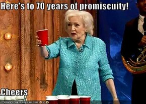 Here's to 70 years of promiscuity!  Cheers