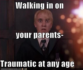 Walking in on  your parents- Traumatic at any age