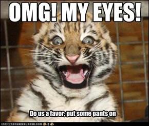 OMG! MY EYES!